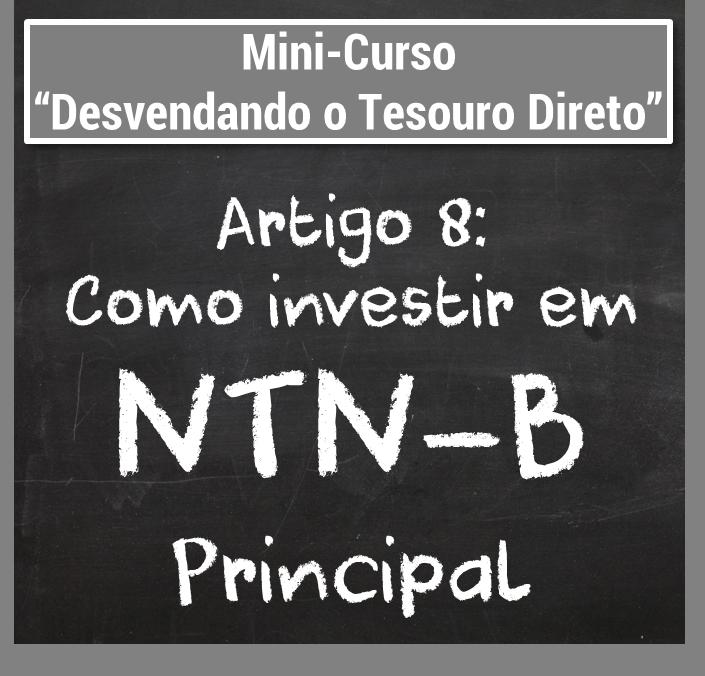 Desvendando o Tesouro Direto - Como investir NTN-B Principal - O que é Tesouro Direto - Seu Guia de Investimentos