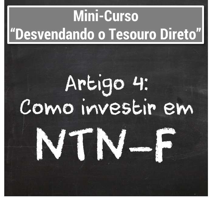 Desvendando o Tesouro Direto - o que é tesouro direto - Como investir em NTN-Fs - Seu Guia de Investimentos