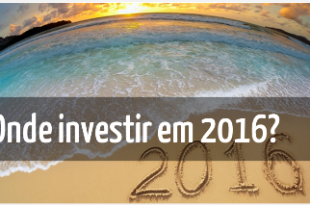 Onde investir em 2016 - Seu Guia de Investimentos - melhores investimentos para 2016 - destacada
