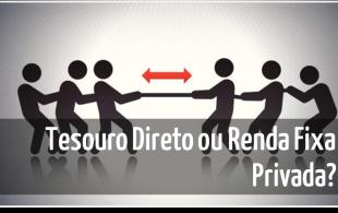 O que e melhor tesouro direto ou renda fixa privada - destacada 2- Seu Guia de Investimentos