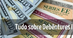Tudo sobre como investir em debentures - destacada 2- Seu guia de investimentos - o que sao debentures